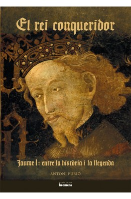El rei conqueridor. Jaume I: entre la història i la llegenda