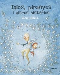 Iaios, piranyes i altres històries