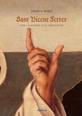 Sant Vicent Ferrer. Vida i llegenda d'un predicador