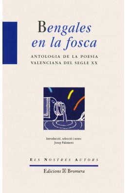Bengales en la fosca. Antologia de la poesia valenciana del segle XX