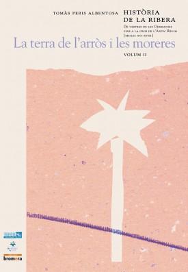 Història de la Ribera II. De vespres de les Germanies fins a la crisi de l'Antic Règim (segles XVI-XVIII)La terra de l'arròs i les moreres