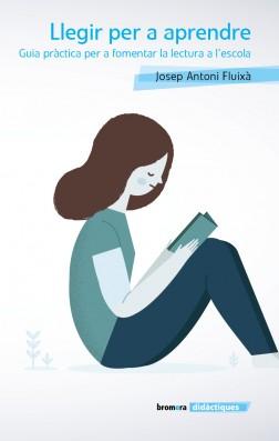 Llegir per a aprendre. Guia pràctica per a fomentar la lectura a l'escola
